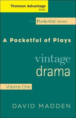 Cengage Advantage Books: A Pocketful of Plays: Vintage Drama, Volume I, Revised Edition