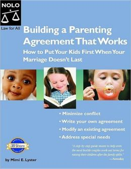 Building Parenting Agreements That Work: How to Put Your Kids First When Your Marriage Doesn't Last