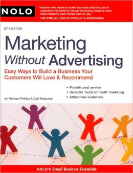 Marketing Without Advertising: Easy Ways to Build a Business Your Customers Will Love & Recommend