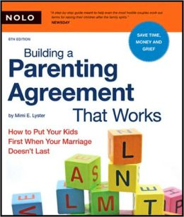 Building a Parenting Agreement That Works: How to Put Your Kids First When Your Marriage Doesn't Last