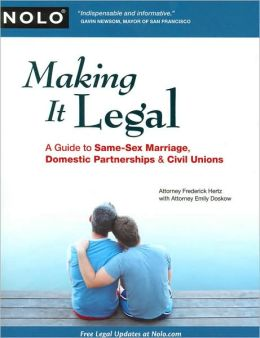 Making It Legal: A Guide to Same-Sex Marriage, Domestic Partnership, and Civil Unions