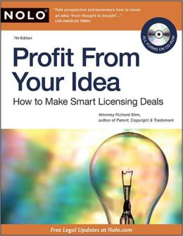 Profit From Your Idea: How to Make Smart Licensing Deals