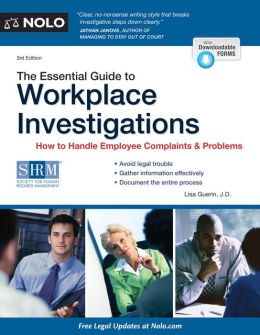 Essential Guide to Workplace Investigations, The: How to Handle Employee Complaints & Problems