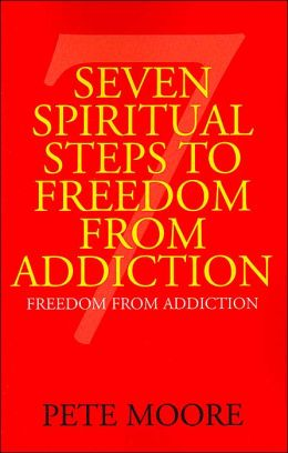 Seven Spiritual Steps to Freedom from Addiction: Freedom from Addiction