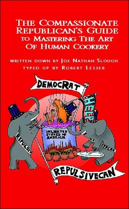 The Compassionate Republican's Guide to Mastering the Art of Human Cookery