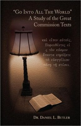 Go Into All The World A Study Of The Great Commission Texts
