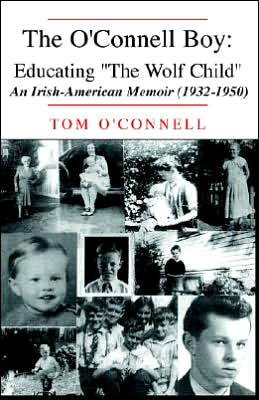 The O'Connell Boy: Educating ''the Wolf Child'': an Irish-American Memoir (1932-1950)