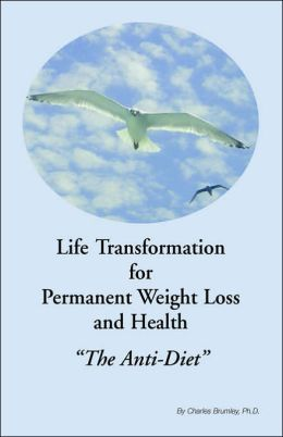 Life Transformation for Permanent Weight Loss and Health: ''the Anti-Diet''