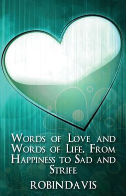Words of Love and Words of Life, from Happiness to Sad and Strife