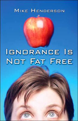 Ignorance Is Not Fat Free
