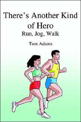 There's Another Kind of Hero: Run, Jog, Walk