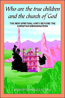 Who Are the True Children and the Church of God: The New Spiritual Unity beyond the Christian Denomination