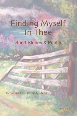 Finding Myself in Thee: Short Stories and Poetry