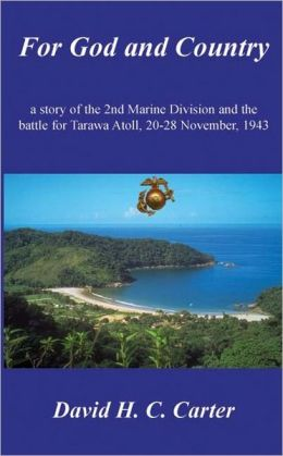 For God and Country: a story of the 2nd Marine Division and the battle for Tarawa Atoll, 20-28 November, 1943
