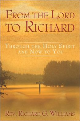 From the Lord to Richard: Through the Holy Spirit and Now to You