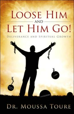 Loose Him and Let Him Go!: Deliverance and Spiritual Growth