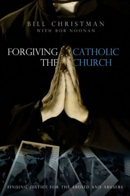 Forgiving the Catholic Church: Finding Justice for the Abused and Abusers