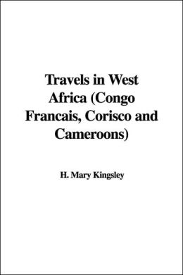 Travels in West Africa (Congo Francais, Corisco and Cameroons)