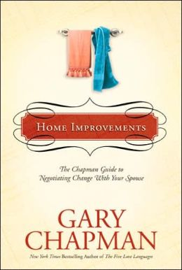 Home Improvements: The Chapman Guide to Negotiating Change with Your Spouse