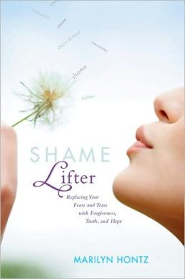 Shame Lifter: Replacing Your Fears and Tears with Forgiveness, Truth, and Hope
