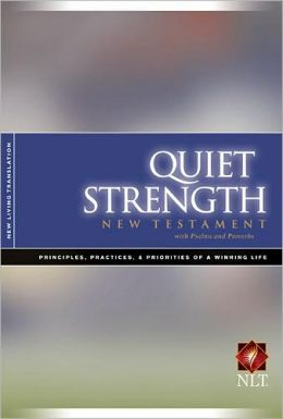 Quiet Strength New Testament with Psalms and Proverbs Nlt: Principles, Practices, and Priorities of a Winning Life