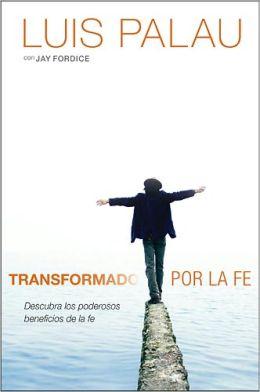 Transformado por la fe: Descubra los poderosos beneficios de la fe