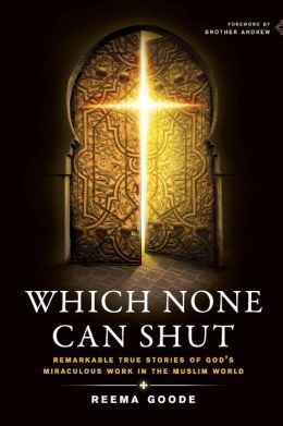 Which None Can Shut: Remarkable True Stories of God's Miraculous Work in the Muslim World