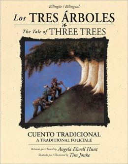 Los tres arboles /The Tale of Three Trees (bilingue / bilingual): Un cuento tradicional / A traditional folktale