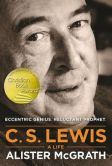 Book Cover Image. Title: C. S. Lewis - A Life:  Eccentric Genius, Reluctant Prophet, Author: Alister McGrath