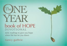 The One Year Book of Hope Devotional: Daily Readings to Give You Hope When Life Has Let You Down