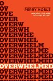 Book Cover Image. Title: Overwhelmed:  Winning the War against Worry, Author: Perry Noble