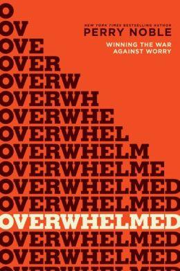 Overwhelmed: Winning the War against Worry