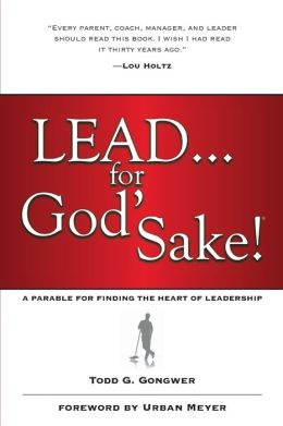 LEAD . . . for God'Sake!: A Parable for Finding the Heart of Leadership