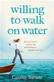 Book Cover Image. Title: Willing to Walk on Water:  Step Out in Faith and Let God Work Miracles through Your Life, Author: Caroline Barnett