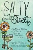 Book Cover Image. Title: A Little Salty to Cut the Sweet:  Southern Stories of Faith, Family, and Fifteen Pounds of Bacon, Author: Sophie Hudson