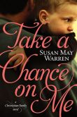 Book Cover Image. Title: Take a Chance on Me (Christiansen Family Series #1), Author: Susan May Warren