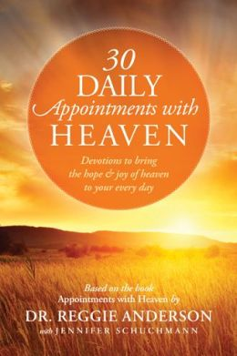 30 Daily Appointments with Heaven: Devotions to Bring the Hope and Joy of Heaven to Your Every Day