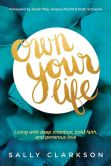 Book Cover Image. Title: Own Your Life:  Living with Deep Intention, Bold Faith, and Generous Love, Author: Sally Clarkson