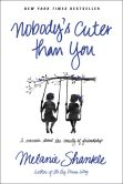 Book Cover Image. Title: Nobody's Cuter than You:  A Memoir about the Beauty of Friendship, Author: Melanie Shankle