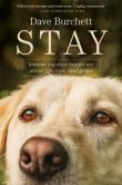Book Cover Image. Title: Stay:  Lessons My Dogs Taught Me about Life, Loss, and Grace, Author: Dave Burchett