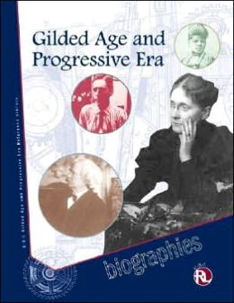 Gilded Age and Progressive Era Reference Library: Biographies