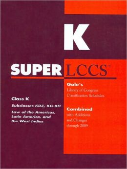 SUPERLCCS Gale's Library of Congress Classification Schedules Combined with Additions and Changes through 2009: Class K, Subclasses KDZ, KG-KH