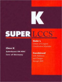 SUPERLCCS Gale's Library of Congress Classification Schedules Combined with Additions and Changes through 2009: Class K, Subclasses KK-KKC