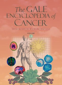The Gale Encyclopedia of Cancer 2 Volume Set