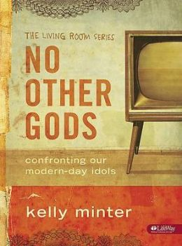 No Other Gods: Confronting Our Modern-Day Idols