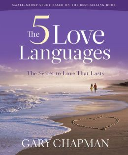 The 5 Love Languages: How to Express Heartfelt Commitment to Your Mate