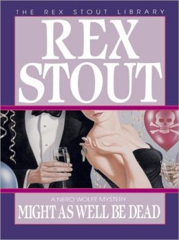 Might as Well Be Dead (Nero Wolfe Series)