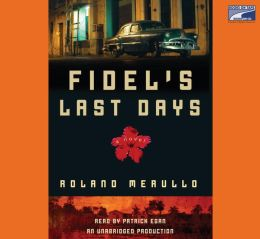 Fidel's Last Days: A Novel
