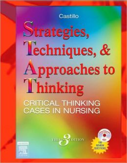 Strategies, Techniques, and Approaches to Thinking: Critical Thinking Cases in Nursing