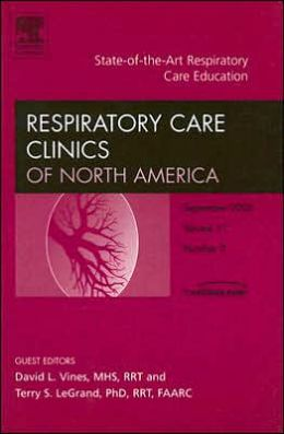 State-of-the-Art Respiratory Care Education, An Issue of Respiratory Care Clinics